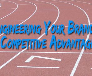 How to Engineer Your Brand's Competitive Advantage, so that you are the leader of the pack and stay that way
